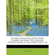 Lettres Facsim de Lettre Port D'Apr?'s Un Email de Claudius Popelin Grav L'Eau-Forte Par E. AB by Anonymous