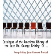 Catalogue of the American Library of the Late Mr. George Brinley by James Hammond Trumbull George Brinley