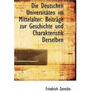Die Deutschen Universit Ten Im Mittelalter by Friedrich Zarncke