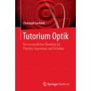 Tutorium Optik: Ein Verstandlicher Uberblick Fur Physiker, Ingenieure Und Techniker