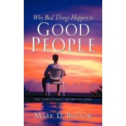 Why Bad Things Happen to Good People by Mark D Bristow