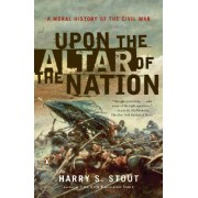 Upon the Altar of the Nation by Jonathan Edwards Professor of American Christianity Master of Berkeley College Harry S Stout