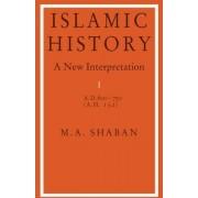 Islamic History: Volume 1, AD 600-750 (AH 132): AD.600-750 (A.H.132) v. 1 by M. A. Shaban