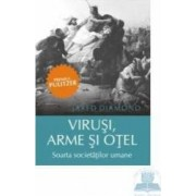 Virusi arme si otel. Soarta societatilor umane - Jared Diamond