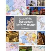 Atlas of the European Reformations by Tim Dowley