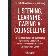 Listening, Learning, Caring & Counselling: The Essential Manual for Psychologists, Psychiatrists, Counsellors and Other Healthcare Professionals on Ca