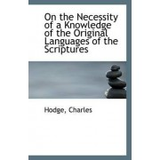 On the Necessity of a Knowledge of the Original Languages of the Scriptures by Hodge Charles