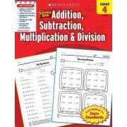 Scholastic Success with Addition, Subtraction, Multiplication & Division, Grade 4 by Lisa Molengraft