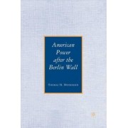 American Power After the Berlin Wall by Thomas H. Henriksen
