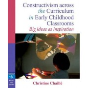 Constructivism Across the Curriculum in Early Childhood Classrooms by Christine M. Chaille