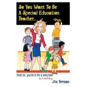 So You Want to be a Special Education Teacher by Jim Yerman