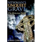 Newman's Unquiet Grave by John Cornwell