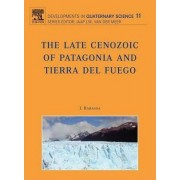 The Late Cenozoic of Patagonia and Tierra del Fuego by Jorge Rabassa