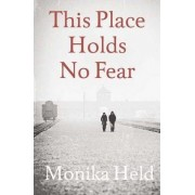 This Place Holds No Fear by Monika Held
