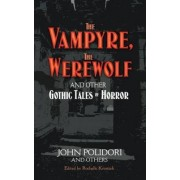 The Vampyre, The Werewolf and Other Gothic Tales of Horror by John Polidori