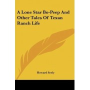 A Lone Star Bo-Peep and Other Tales of Texan Ranch Life by Howard Seely