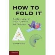 How to Fold It by Joseph O'Rourke