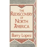 The Rediscovery of North America by Barry Holstun Lopez