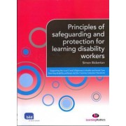 Principles of Safeguarding and Protection for Learning Disability Workers by Simon Bickerton