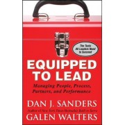 Equipped to Lead: Managing People, Partners, Processes, and Performance by Dan J. Sanders