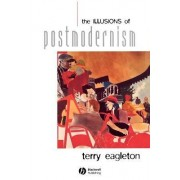 The Illusions of Postmodernism by Terry Eagleton