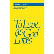 To Love as God Loves by Roberta Bondi