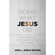Doing What Jesus Did by John Decker