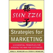 Sun Tzu Strategies for Marketing: 12 Essential Principles for Winning the War for Customers by Gerald A. Michaelson