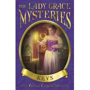 The Lady Grace Mysteries: Keys by Grace Cavendish