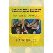 Gardens for the Senses Gardening as Therapy, Revised and Expanded by Hank Bruce