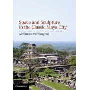 Space and Sculpture in the Classic Maya City by Alexander Parmington
