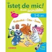 ISTET DE MIC! LUMEA ANIMALELOR 5-6 ANI. MATEMATICA, CITIRE, SCRIERE
