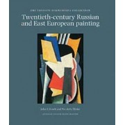 Twentieth-century Russian and East European Painting in the Thyssen-Bornemisza Collection by John E. Bowlt
