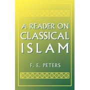 A Reader on Classical Islam by Mr. F. E. Peters