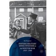 Finnish Military Effectiveness in the Winter War, 1939-1940 2017 by Pasi Tuunainen