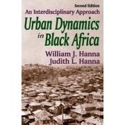 Urban Dynamics in Black Africa by William John Hanna