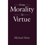 From Morality to Virtue by Michael Slote