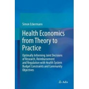 Health Economics from Theory to Practice by Simon Eckermann
