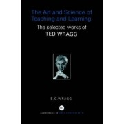 The Art and Science of Teaching and Learning by Professor E. C. Wragg