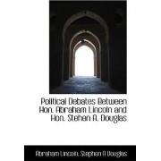 Political Debates Between Hon. Abraham Lincoln and Hon. Stehen A. Douglas by Abraham Lincoln
