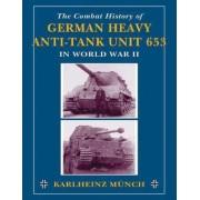 Combat History of German Heavy Anti-Tank Unit 653 in World War 2 by Karlheinz Munch