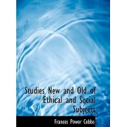 Studies New and Old of Ethical and Social Subjects by Frances Power Cobbe
