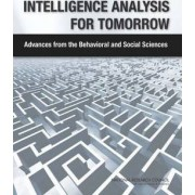 Intelligence Analysis for Tomorrow by Committee on Behavioral and Social Science Research to Improve Intelligence Analysis for National Security