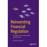 Reinventing Financial Regulation: A New Framework for Taming the Beast of Global Finance by Avinash D. Persaud