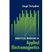 Analytical Modeling in Applied Electromagnetics by Sergei Tretyakov
