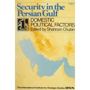Domestic Political Factors (Security in the Persian Gulf) by Shahram Chubin