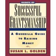Secrets of Successful Grantsmanship by Susan L. Golden