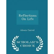 Reflections on Life - Scholar's Choice Edition by Alexis Carrel