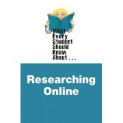 What Every Student Should Know About Researching Online by David Munger