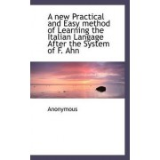 A New Practical and Easy Method of Learning the Italian Langage After the System of F. Ahn by Anonymous